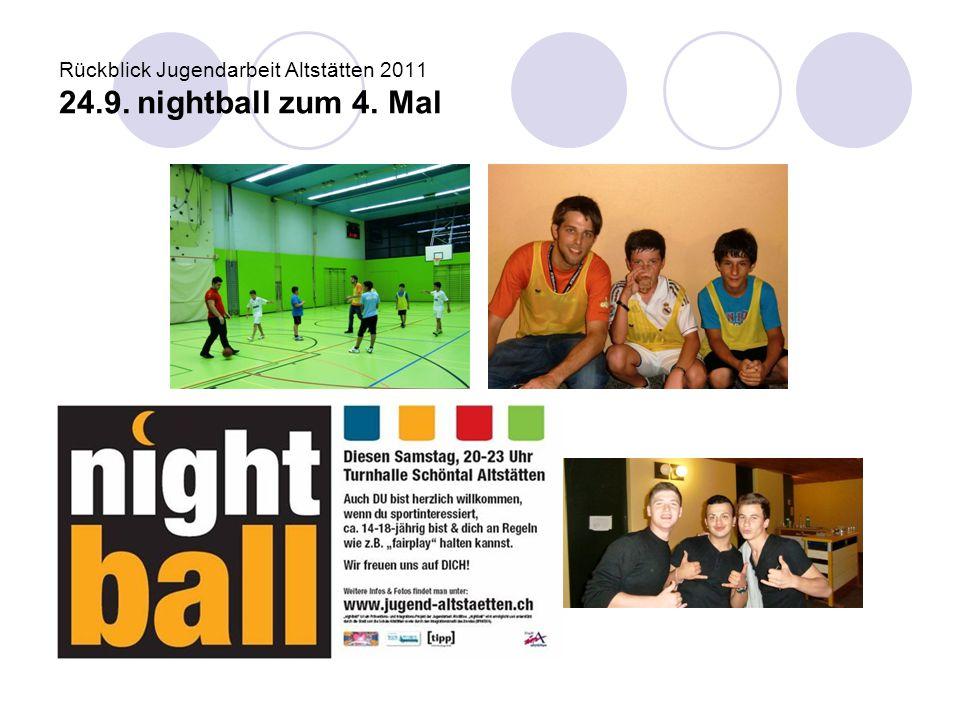 Rückblick Jugendarbeit Altstätten 2011 24.9. nightball zum 4. Mal