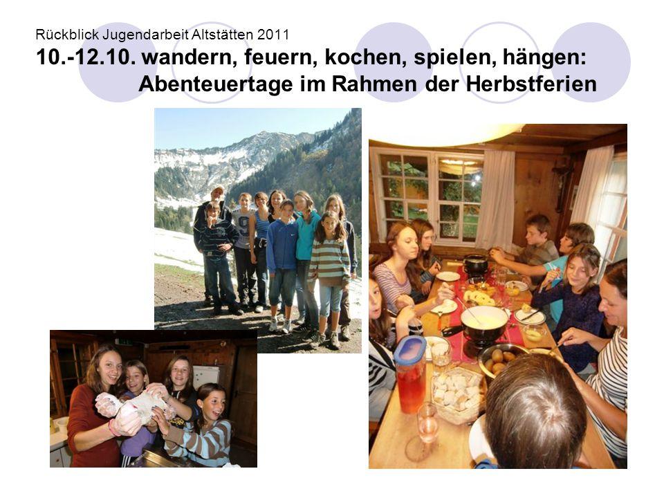 Rückblick Jugendarbeit Altstätten 2011 10.-12.10. wandern, feuern, kochen, spielen, hängen: Abenteuertage im Rahmen der Herbstferien