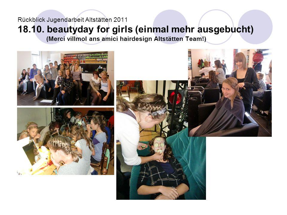 Rückblick Jugendarbeit Altstätten 2011 18.10. beautyday for girls (einmal mehr ausgebucht) (Merci villmol ans amici hairdesign Altstätten Team!)