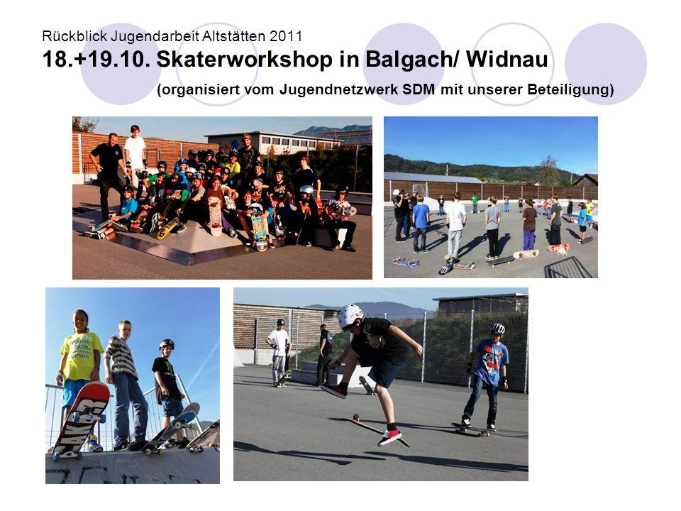 Rückblick Jugendarbeit Altstätten 2011 18.+19.10. Skaterworkshop in Balgach/ Widnau (organisiert vom Jugendnetzwerk SDM mit unserer Beteiligung)