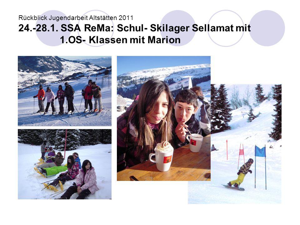 Rückblick Jugendarbeit Altstätten 2011 24.-28.1. SSA ReMa: Schul- Skilager Sellamat mit 1.OS- Klassen mit Marion