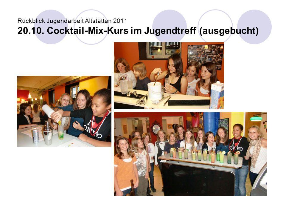 Rückblick Jugendarbeit Altstätten 2011 20.10. Cocktail-Mix-Kurs im Jugendtreff (ausgebucht)