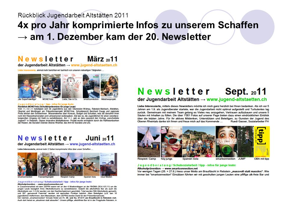 Rückblick Jugendarbeit Altstätten 2011 4x pro Jahr komprimierte Infos zu unserem Schaffen → am 1. Dezember kam der 20. Newsletter