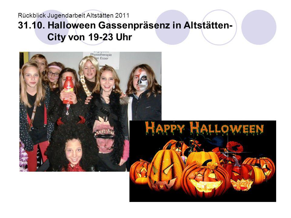 Rückblick Jugendarbeit Altstätten 2011 31.10. Halloween Gassenpräsenz in Altstätten- City von 19-23 Uhr