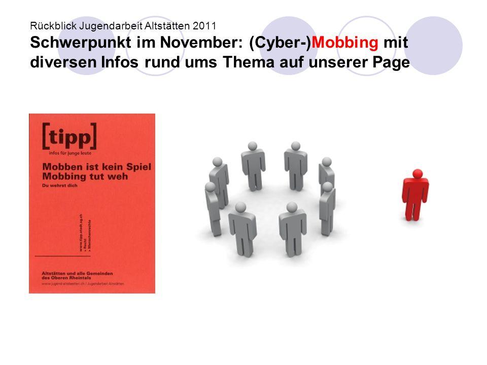 Rückblick Jugendarbeit Altstätten 2011 Schwerpunkt im November: (Cyber-)Mobbing mit diversen Infos rund ums Thema auf unserer Page