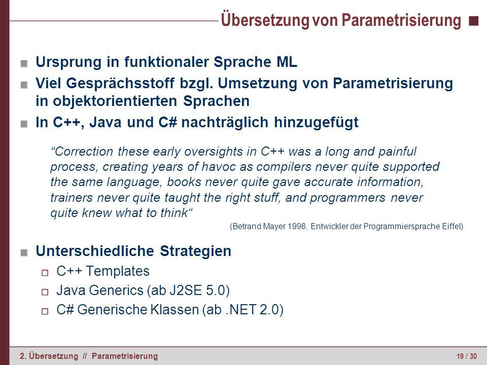 19 / 30 2. Übersetzung // Parametrisierung Übersetzung von Parametrisierung Ursprung in funktionaler Sprache ML Viel Gesprächsstoff bzgl. Umsetzung vo