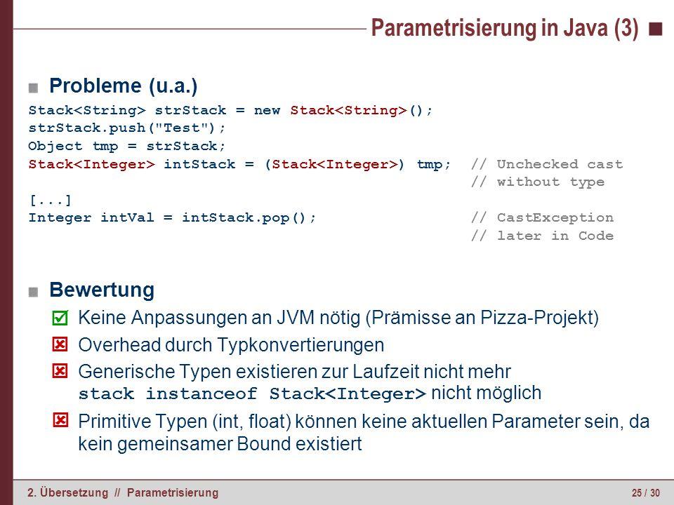 25 / 30 2. Übersetzung // Parametrisierung Parametrisierung in Java (3) Probleme (u.a.) Bewertung Keine Anpassungen an JVM nötig (Prämisse an Pizza-Pr