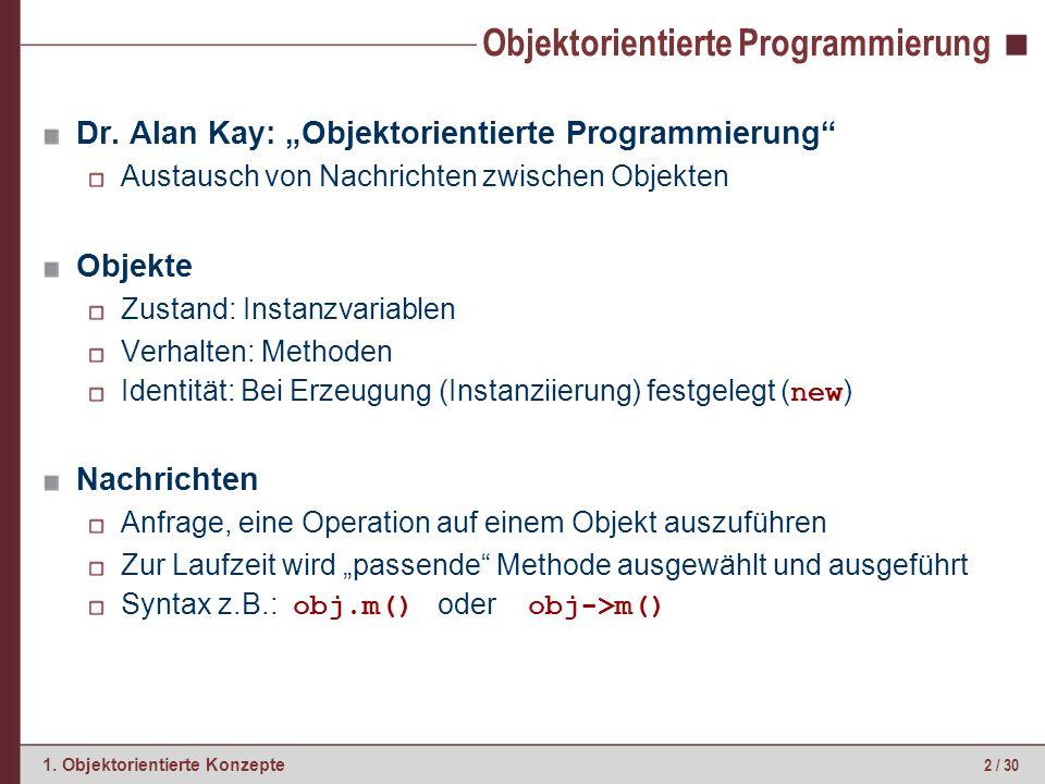 """2 / 30 1. Objektorientierte Konzepte Objektorientierte Programmierung Dr. Alan Kay: """"Objektorientierte Programmierung"""" Austausch von Nachrichten zwisc"""