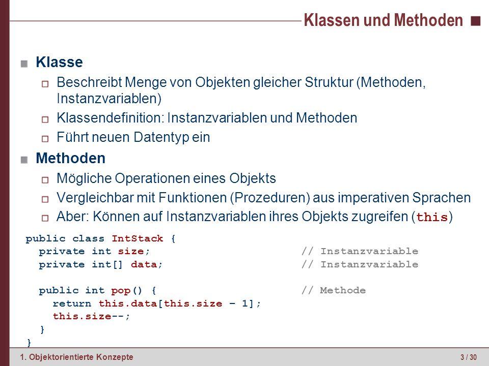3 / 30 1. Objektorientierte Konzepte Klassen und Methoden Klasse Beschreibt Menge von Objekten gleicher Struktur (Methoden, Instanzvariablen) Klassend