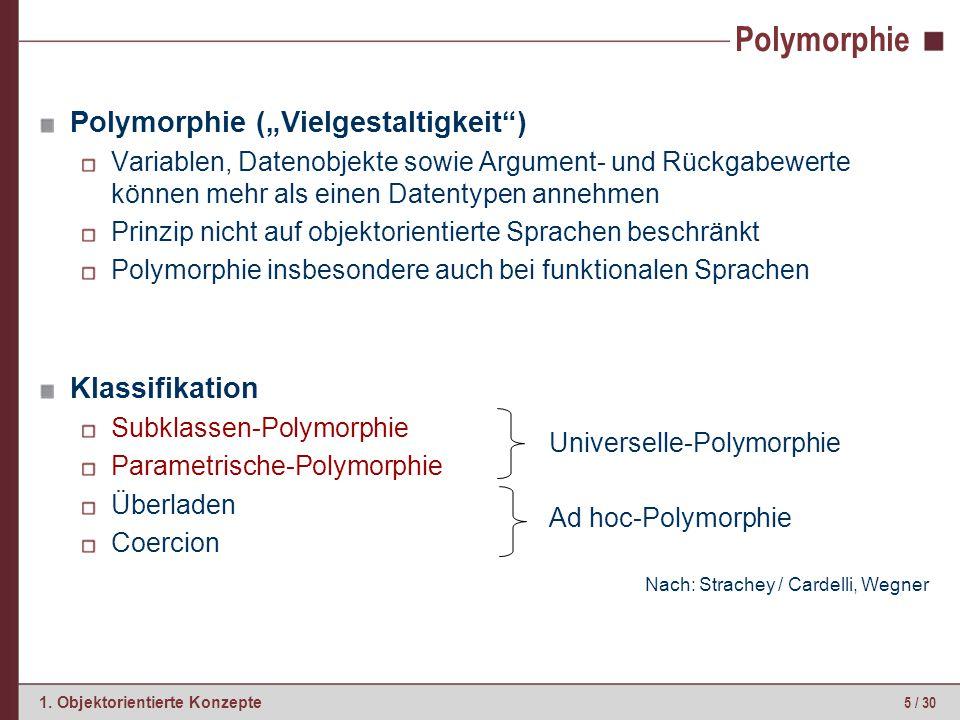 """5 / 30 1. Objektorientierte Konzepte Polymorphie Polymorphie (""""Vielgestaltigkeit"""") Variablen, Datenobjekte sowie Argument- und Rückgabewerte können me"""