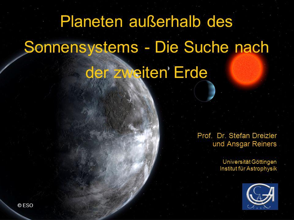 Prof. Dr. Stefan Dreizler und Ansgar Reiners Universität Göttingen Institut für Astrophysik Planeten außerhalb des Sonnensystems - Die Suche nach der