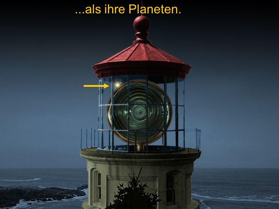 ...als ihre Planeten.