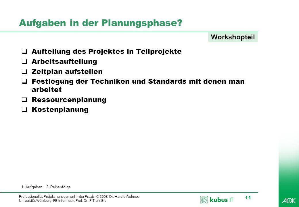 kubus IT Professionelles Projektmanagement in der Praxis, © 2008 Dr. Harald Wehnes Universität Würzburg, FB Informatik, Prof. Dr. P.Tran-Gia 11 Aufgab