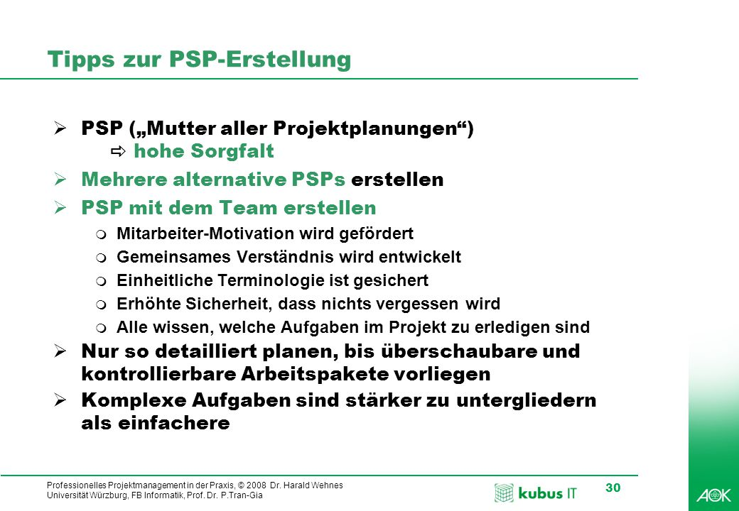 kubus IT Professionelles Projektmanagement in der Praxis, © 2008 Dr. Harald Wehnes Universität Würzburg, FB Informatik, Prof. Dr. P.Tran-Gia 30 Tipps