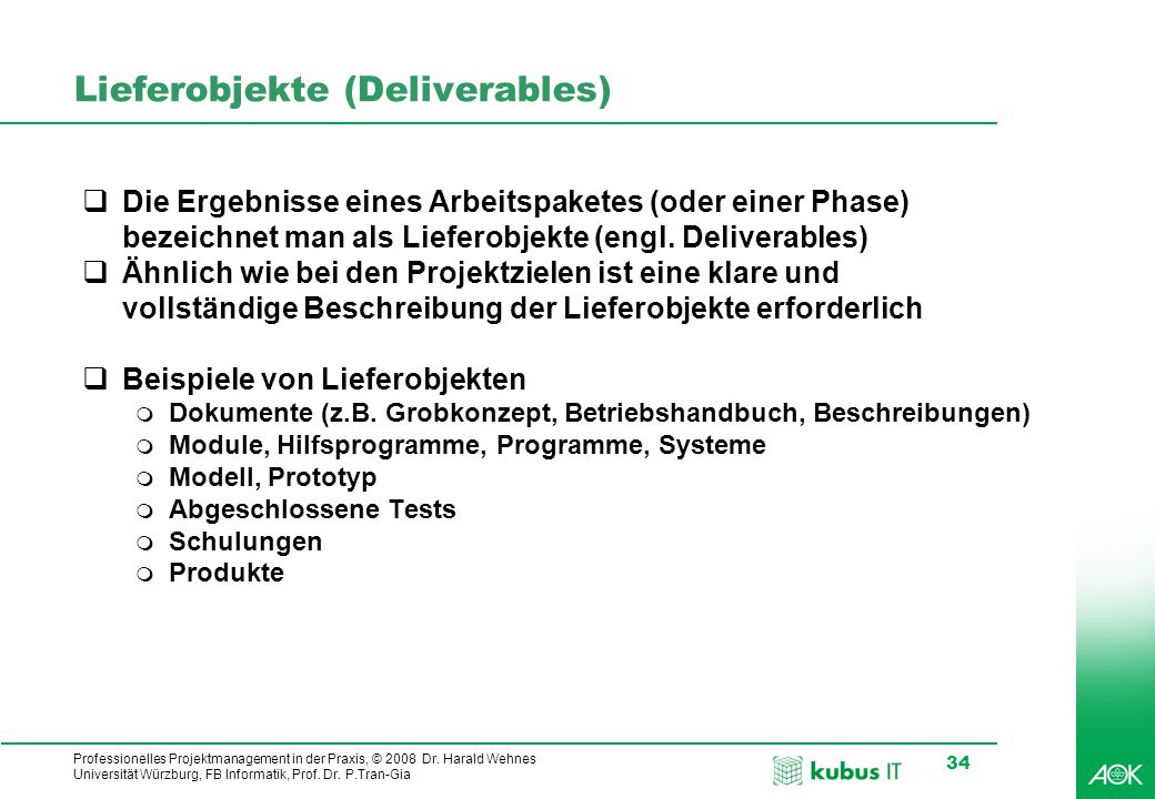kubus IT Professionelles Projektmanagement in der Praxis, © 2008 Dr. Harald Wehnes Universität Würzburg, FB Informatik, Prof. Dr. P.Tran-Gia 34 Liefer