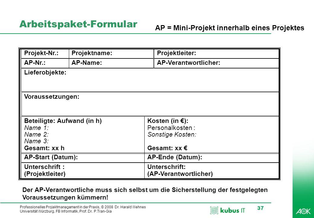 kubus IT Professionelles Projektmanagement in der Praxis, © 2008 Dr. Harald Wehnes Universität Würzburg, FB Informatik, Prof. Dr. P.Tran-Gia 37 Arbeit