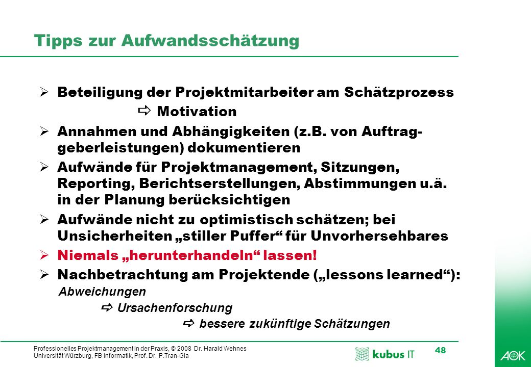 kubus IT Professionelles Projektmanagement in der Praxis, © 2008 Dr. Harald Wehnes Universität Würzburg, FB Informatik, Prof. Dr. P.Tran-Gia 48 Tipps