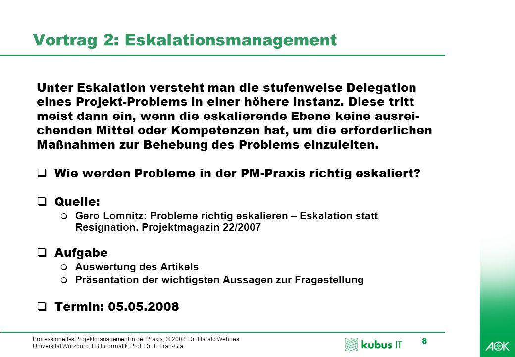 kubus IT Professionelles Projektmanagement in der Praxis, © 2008 Dr. Harald Wehnes Universität Würzburg, FB Informatik, Prof. Dr. P.Tran-Gia 8 Vortrag