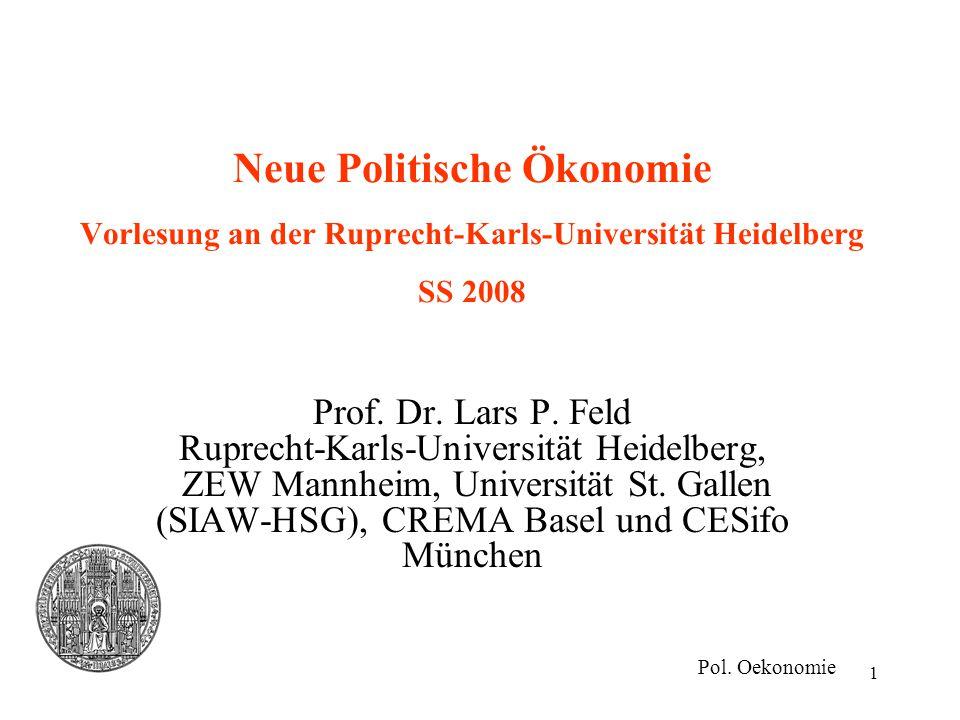 1 Neue Politische Ökonomie Vorlesung an der Ruprecht-Karls-Universität Heidelberg SS 2008 Prof. Dr. Lars P. Feld Ruprecht-Karls-Universität Heidelberg