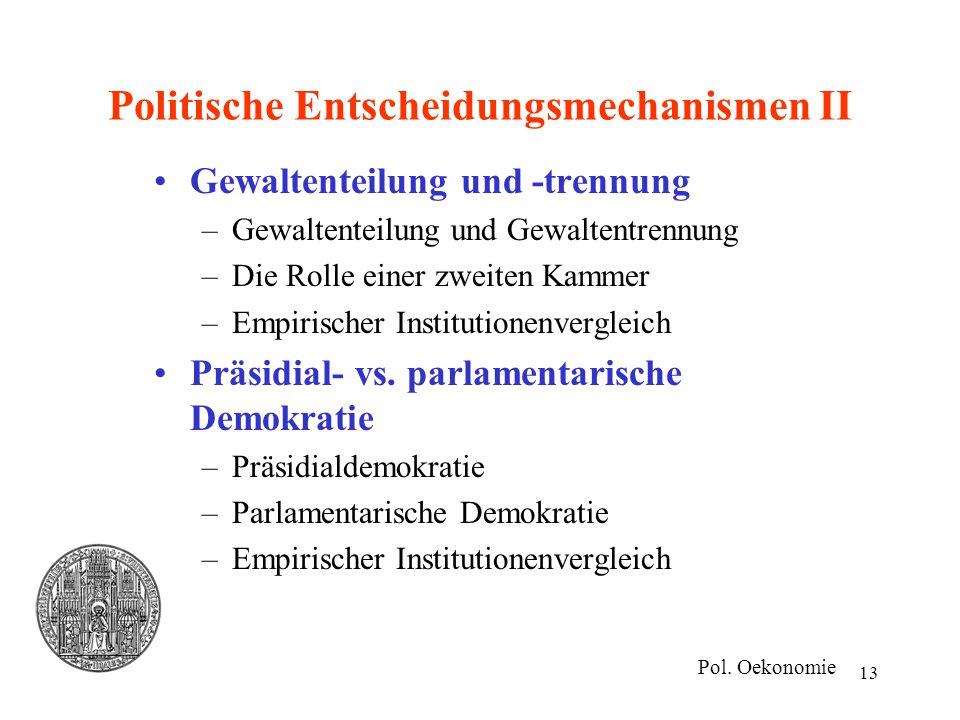 13 Politische Entscheidungsmechanismen II Gewaltenteilung und -trennung –Gewaltenteilung und Gewaltentrennung –Die Rolle einer zweiten Kammer –Empiris