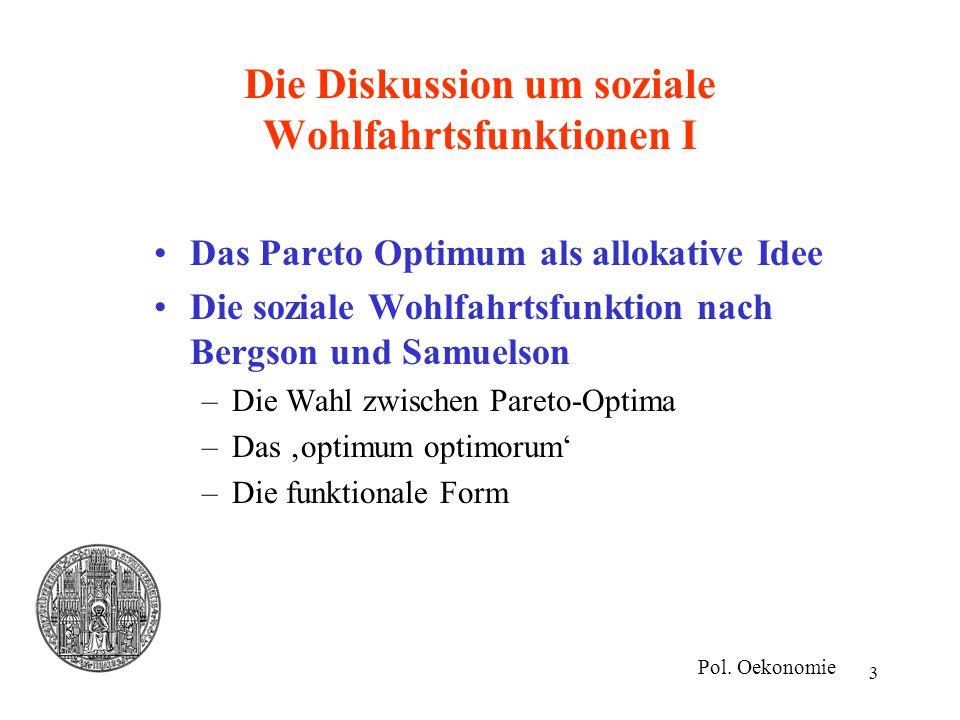 3 Die Diskussion um soziale Wohlfahrtsfunktionen I Das Pareto Optimum als allokative Idee Die soziale Wohlfahrtsfunktion nach Bergson und Samuelson –D