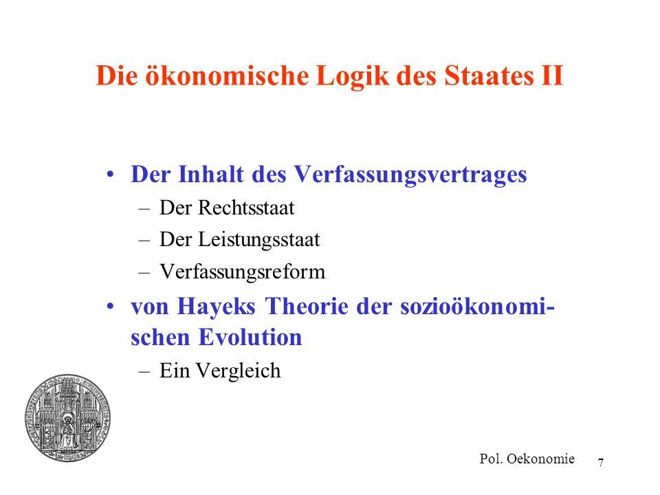 7 Die ökonomische Logik des Staates II Der Inhalt des Verfassungsvertrages –Der Rechtsstaat –Der Leistungsstaat –Verfassungsreform von Hayeks Theorie