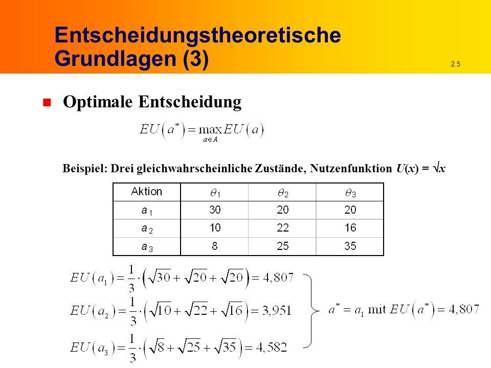 2.5 Entscheidungstheoretische Grundlagen (3) n Optimale Entscheidung Beispiel: Drei gleichwahrscheinliche Zustände, Nutzenfunktion U(x) =  x