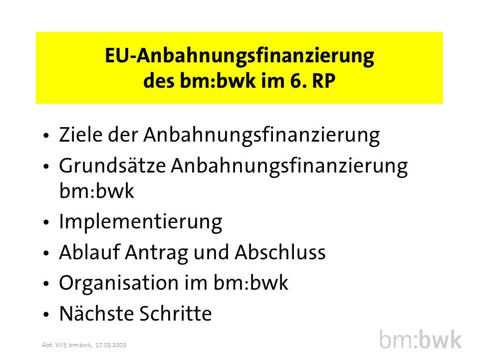 Abt. VI/5 bm:bwk, 17.03.2003 EU-Anbahnungsfinanzierung des bm:bwk im 6.