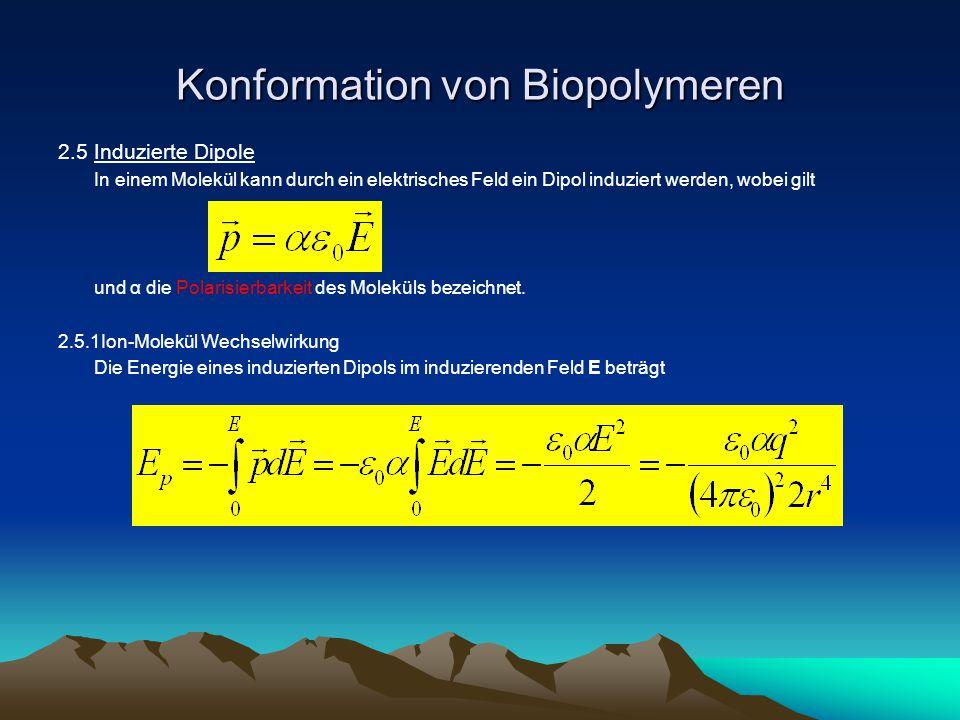 Konformation von Biopolymeren 2.5Induzierte Dipole In einem Molekül kann durch ein elektrisches Feld ein Dipol induziert werden, wobei gilt und α die