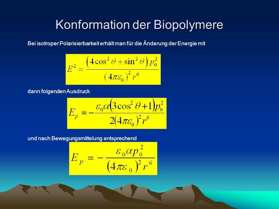 Konformation der Biopolymere Bei isotroper Polarisierbarkeit erhält man für die Änderung der Energie mit dann folgenden Ausdruck und nach Bewegungsmit