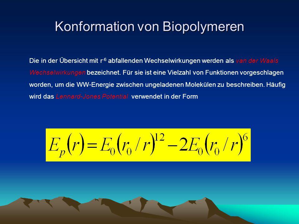 Konformation von Biopolymeren Die in der Übersicht mit r -6 abfallenden Wechselwirkungen werden als van der Waals Wechselwirkungen bezeichnet. Für sie