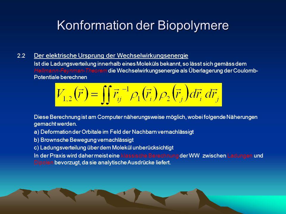 Konformation der Biopolymere 2.2 Der elektrische Ursprung der Wechselwirkungsenergie Ist die Ladungsverteilung innerhalb eines Moleküls bekannt, so lä