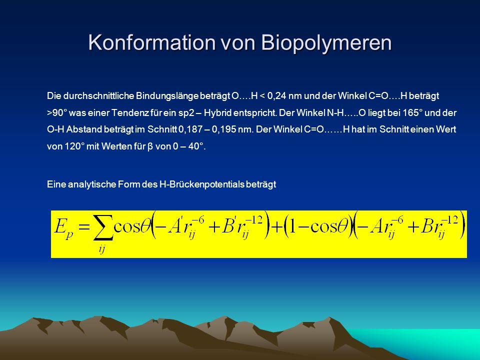 Konformation von Biopolymeren Die durchschnittliche Bindungslänge beträgt O….H 90° was einer Tendenz für ein sp2 – Hybrid entspricht. Der Winkel N-H….
