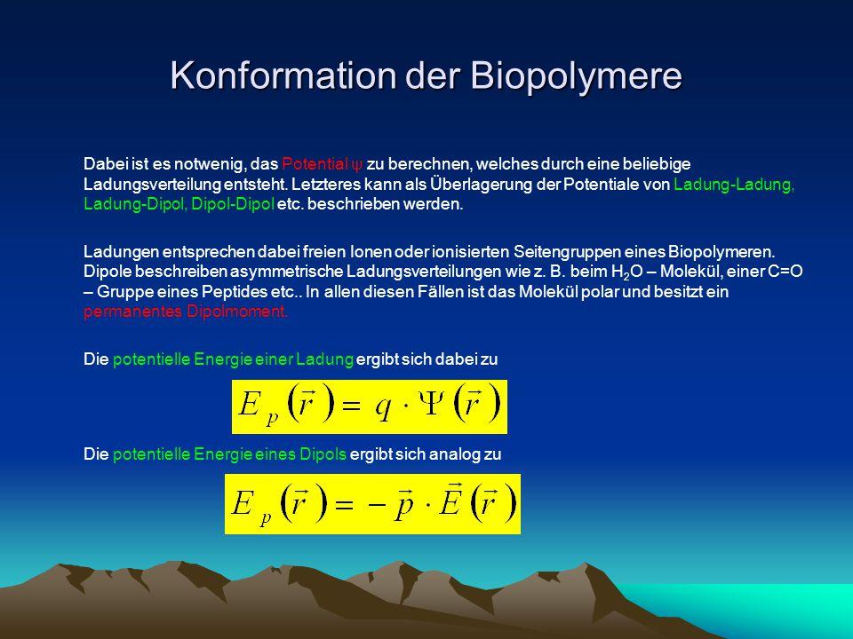 Konformation der Biopolymere 2.3Wechselwirkungen zwischen Ladungen und permanenten Dipolen 2.3.1 Ion – Ion Wechselwirkungen Coulomb – Wechselwirkung ε ist die Dielektrizitätskonstante des Mediums und nur schwer bestimmbar.