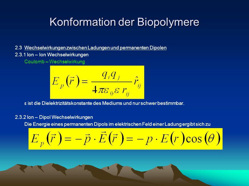 Konformation der Biopolymere 2.3Wechselwirkungen zwischen Ladungen und permanenten Dipolen 2.3.1 Ion – Ion Wechselwirkungen Coulomb – Wechselwirkung ε