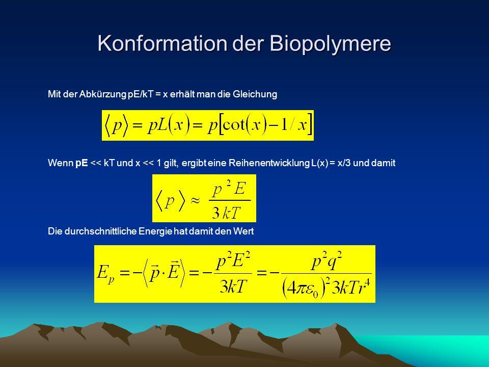Konformation der Biopolymere Mit der Abkürzung pE/kT = x erhält man die Gleichung Wenn pE << kT und x << 1 gilt, ergibt eine Reihenentwicklung L(x) =