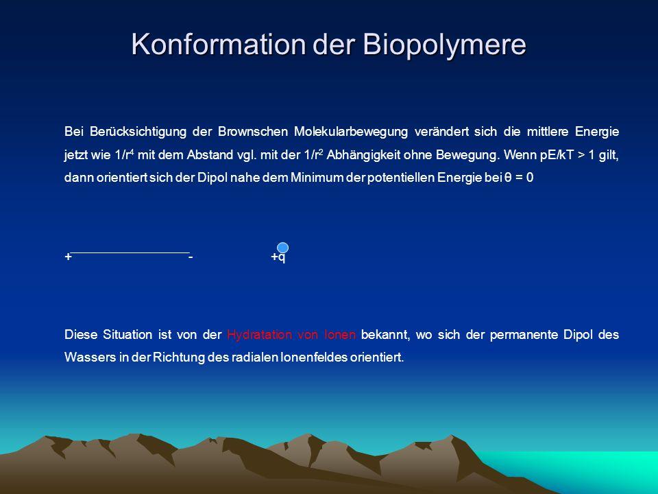 Konformation der Biopolymere 2.4Dipol-Dipol Wechselwirkungen Die Wechselwirkungsenergie zweier Dipole im Abstand r beträgt