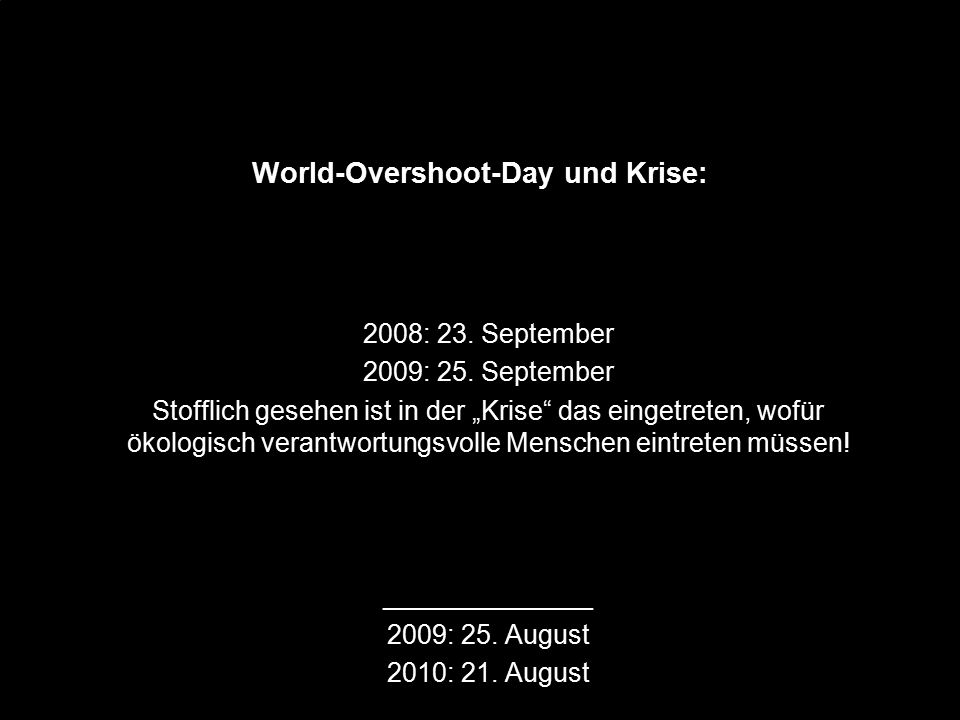 World-Overshoot-Day und Krise: 2008: 23. September 2009: 25.