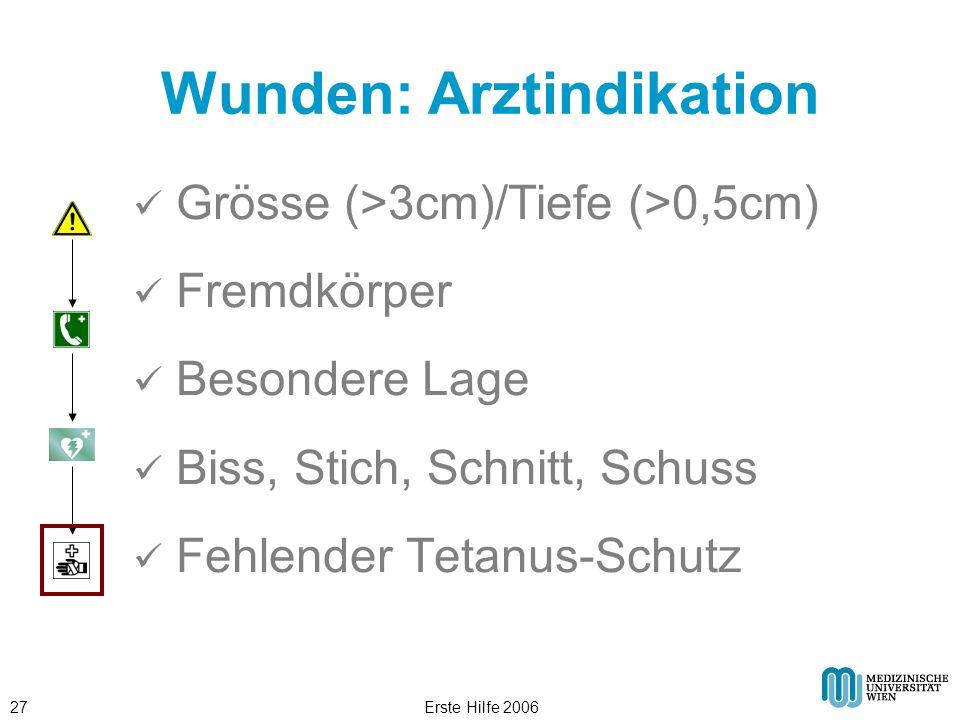 Erste Hilfe 200627 Wunden: Arztindikation Grösse (>3cm)/Tiefe (>0,5cm) Fremdkörper Besondere Lage Biss, Stich, Schnitt, Schuss Fehlender Tetanus-Schut