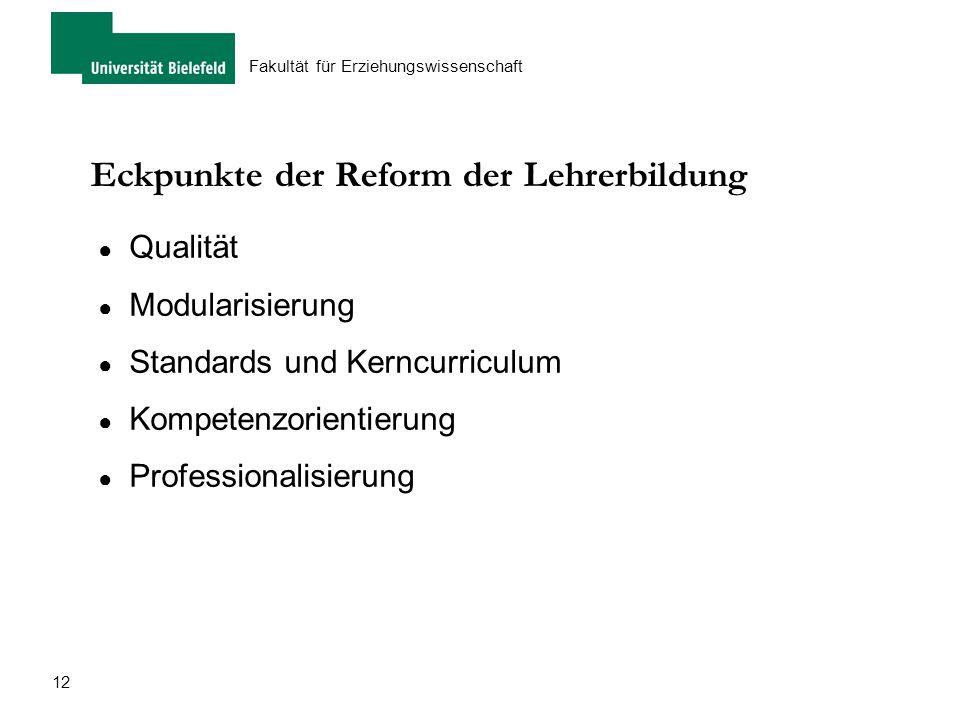 12 Fakultät für Erziehungswissenschaft Eckpunkte der Reform der Lehrerbildung ● Qualität ● Modularisierung ● Standards und Kerncurriculum ● Kompetenzo