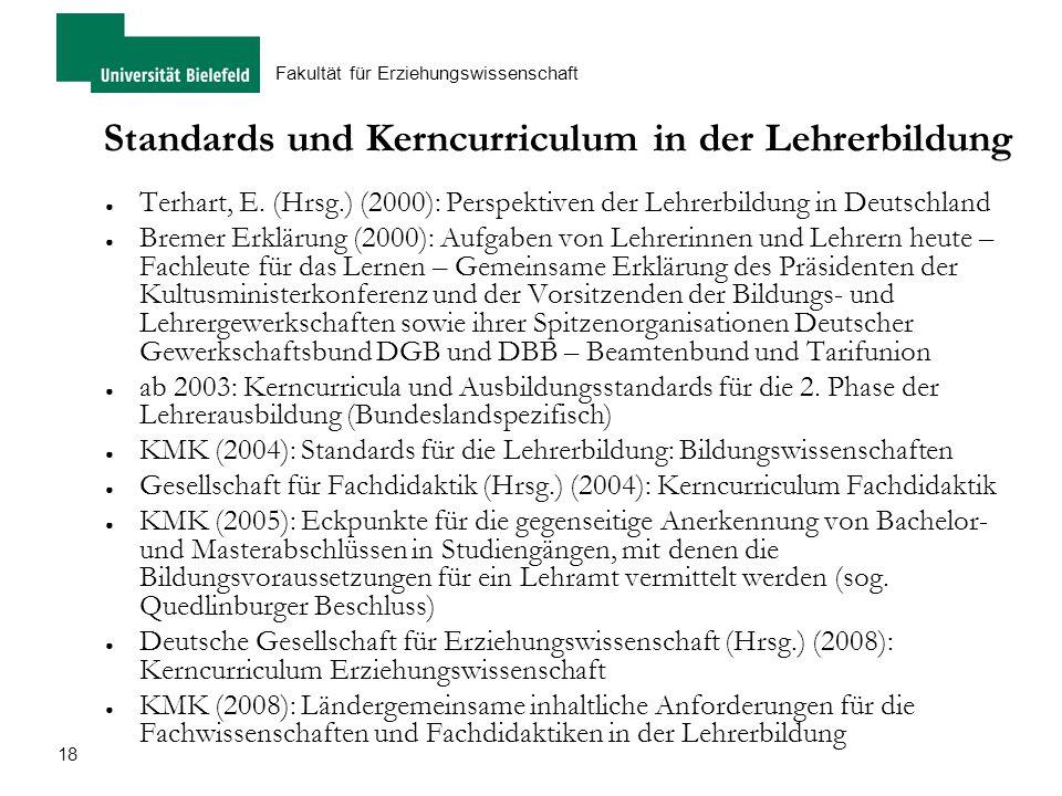18 Fakultät für Erziehungswissenschaft Standards und Kerncurriculum in der Lehrerbildung ● Terhart, E. (Hrsg.) (2000): Perspektiven der Lehrerbildung