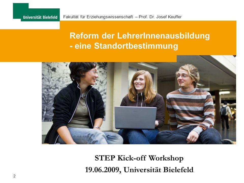 2 Fakultät für Erziehungswissenschaft – Prof. Dr. Josef Keuffer Reform der LehrerInnenausbildung - eine Standortbestimmung STEP Kick-off Workshop 19.0