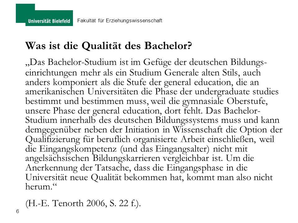 """6 Fakultät für Erziehungswissenschaft Was ist die Qualität des Bachelor? """"Das Bachelor-Studium ist im Gefüge der deutschen Bildungs- einrichtungen meh"""