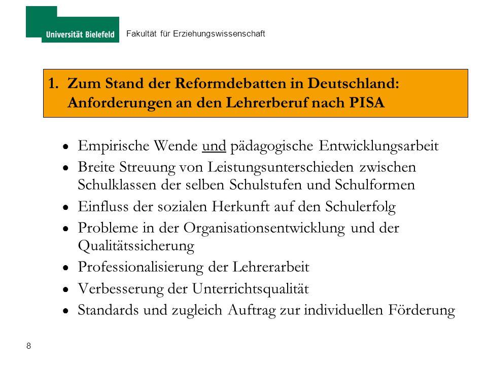 8 Fakultät für Erziehungswissenschaft 1.Zum Stand der Reformdebatten in Deutschland: Anforderungen an den Lehrerberuf nach PISA ● Empirische Wende und