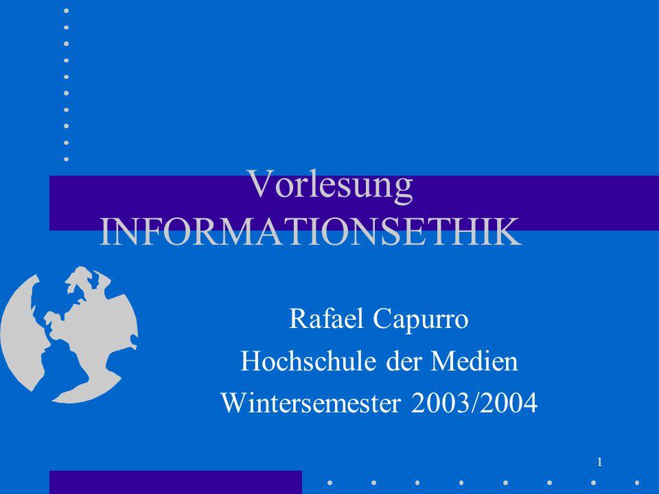 1 Vorlesung INFORMATIONSETHIK Rafael Capurro Hochschule der Medien Wintersemester 2003/2004