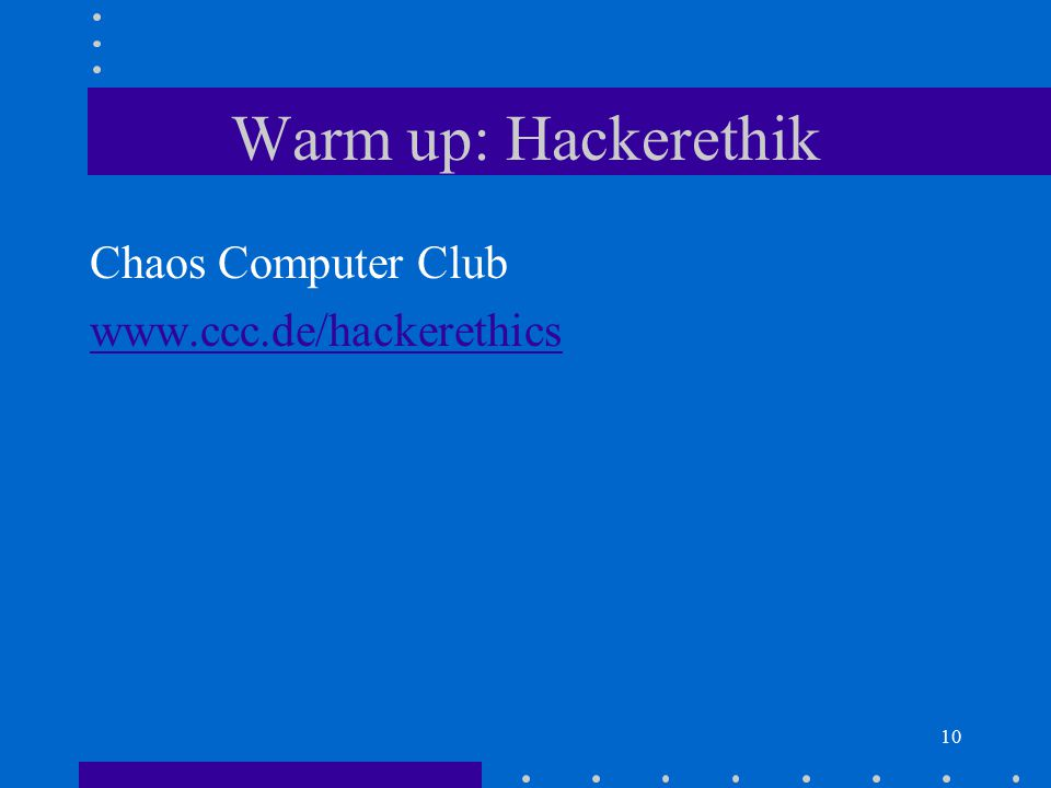 10 Warm up: Hackerethik Chaos Computer Club www.ccc.de/hackerethics