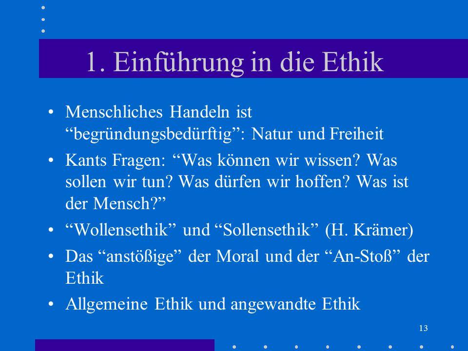 """13 1. Einführung in die Ethik Menschliches Handeln ist """"begründungsbedürftig"""": Natur und Freiheit Kants Fragen: """"Was können wir wissen? Was sollen wir"""