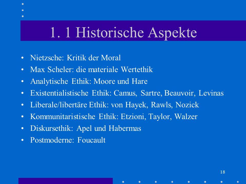 18 1. 1 Historische Aspekte Nietzsche: Kritik der Moral Max Scheler: die materiale Wertethik Analytische Ethik: Moore und Hare Existentialistische Eth