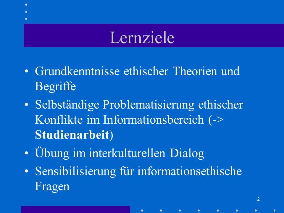 2 Lernziele Grundkenntnisse ethischer Theorien und Begriffe Selbständige Problematisierung ethischer Konflikte im Informationsbereich (-> Studienarbei