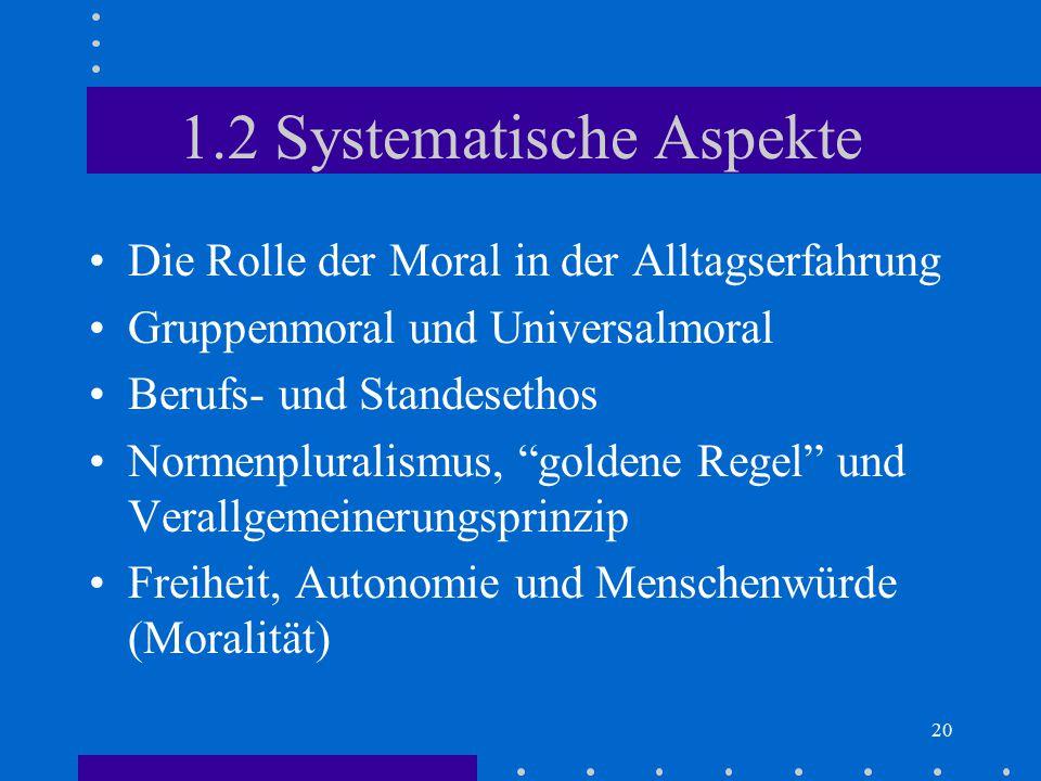 """20 1.2 Systematische Aspekte Die Rolle der Moral in der Alltagserfahrung Gruppenmoral und Universalmoral Berufs- und Standesethos Normenpluralismus, """""""